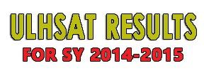ULHSAT RESULTS  FOR SY 2014-2015