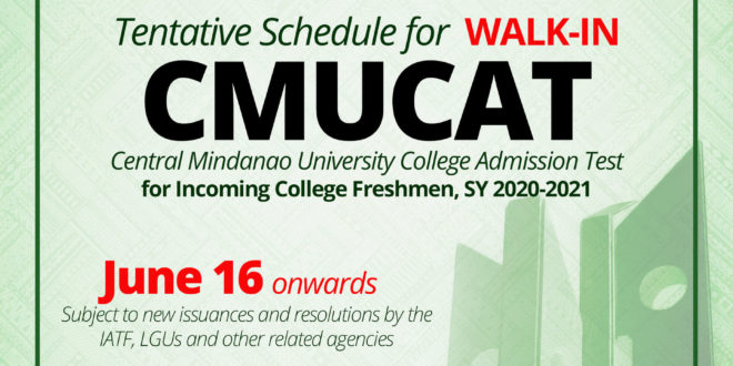 UPDATE (06/17/2020): Tentative Schedule for WALK-IN CMUCAT for Incoming College Freshmen, SY 2020-2021 is on June 16 onwards (subject to new issuances and resolutions by the IATF, LGUs, and other related agencies)