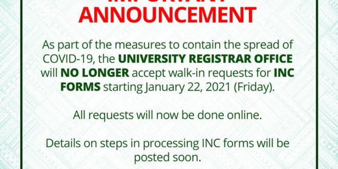 IMPORTANT ANNOUNCEMENT As part of the measures to contain the spread of COVID-19, the university registrar office will no longer accept walk-in requests for inc forms starting January 22, 2021 (Friday).  All requests will now be done online.  Details on steps in processing INC forms will be posted soon.